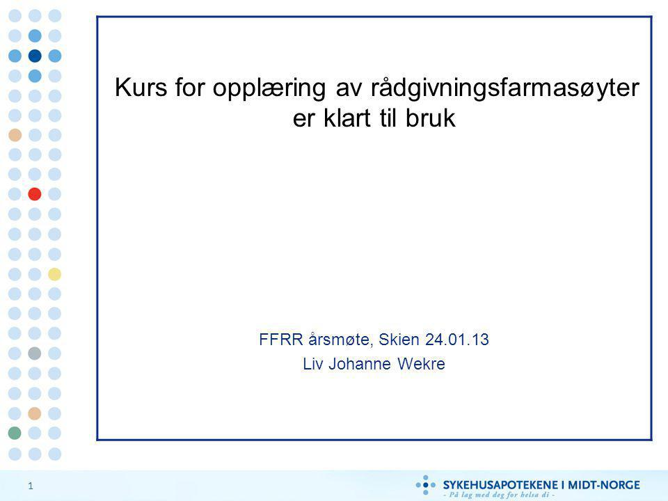 1 Kurs for opplæring av rådgivningsfarmasøyter er klart til bruk FFRR årsmøte, Skien 24.01.13 Liv Johanne Wekre