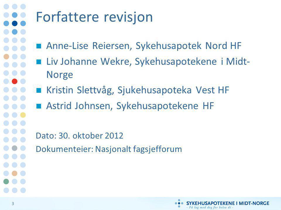 3 Forfattere revisjon  Anne-Lise Reiersen, Sykehusapotek Nord HF  Liv Johanne Wekre, Sykehusapotekene i Midt- Norge  Kristin Slettvåg, Sjukehusapot