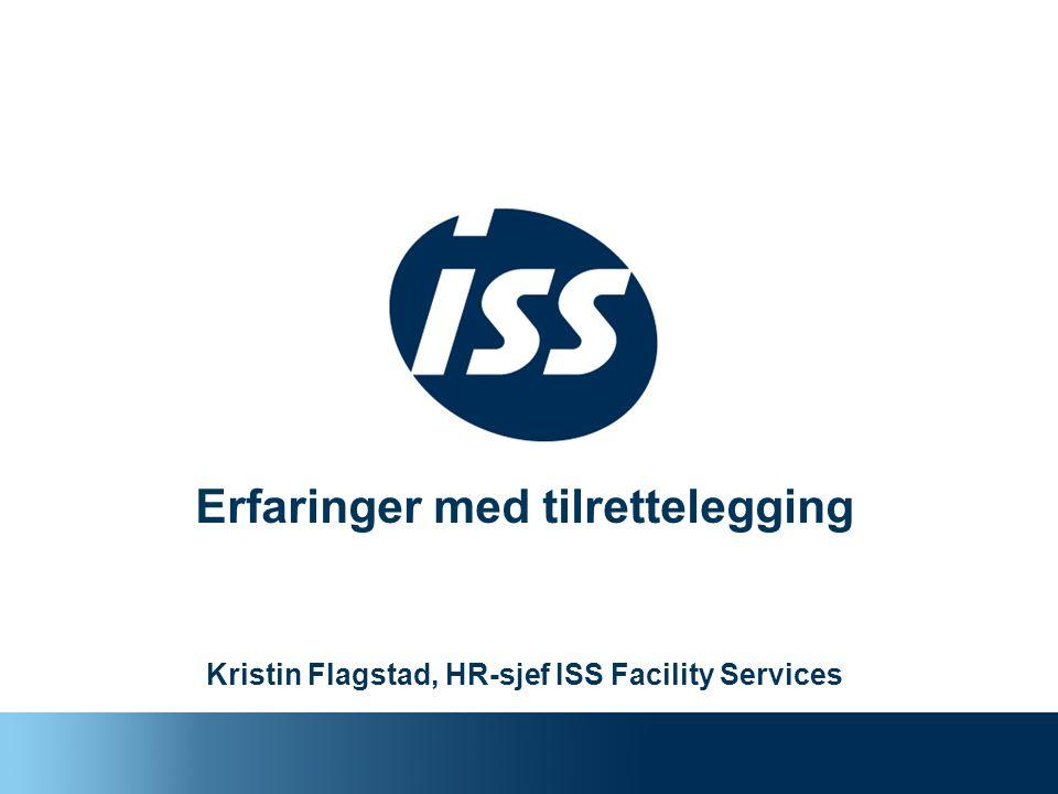 Erfaringer med tilrettelegging Kristin Flagstad, HR-sjef ISS Facility Services