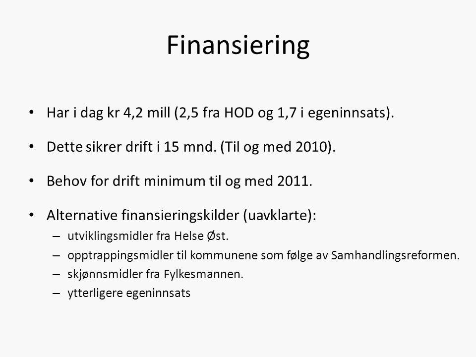 Finansiering • Har i dag kr 4,2 mill (2,5 fra HOD og 1,7 i egeninnsats). • Dette sikrer drift i 15 mnd. (Til og med 2010). • Behov for drift minimum t