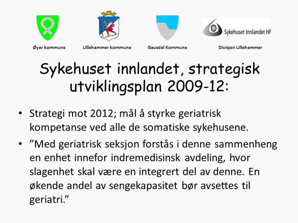 """• Strategi mot 2012; mål å styrke geriatrisk kompetanse ved alle de somatiske sykehusene. • """"Med geriatrisk seksjon forstås i denne sammenheng en enhe"""