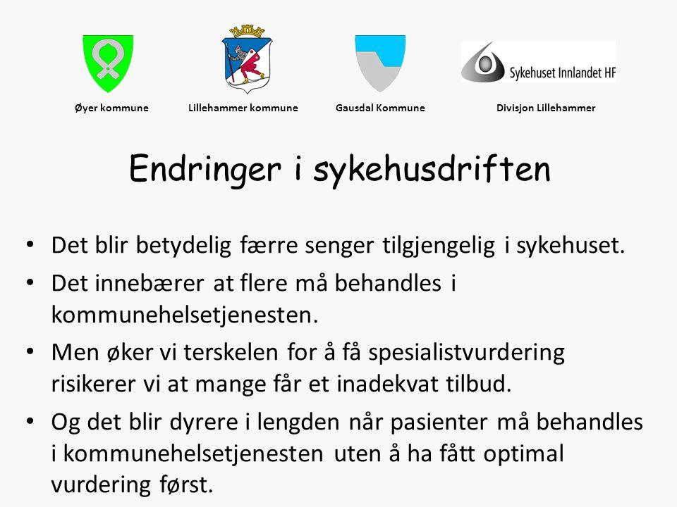 Øyer kommune Lillehammer kommune Gausdal Kommune Divisjon Lillehammer • Det blir betydelig færre senger tilgjengelig i sykehuset. • Det innebærer at f