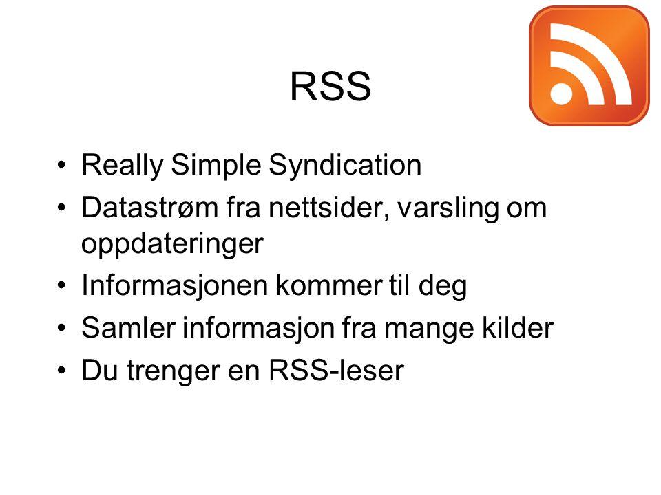 RSS •Really Simple Syndication •Datastrøm fra nettsider, varsling om oppdateringer •Informasjonen kommer til deg •Samler informasjon fra mange kilder
