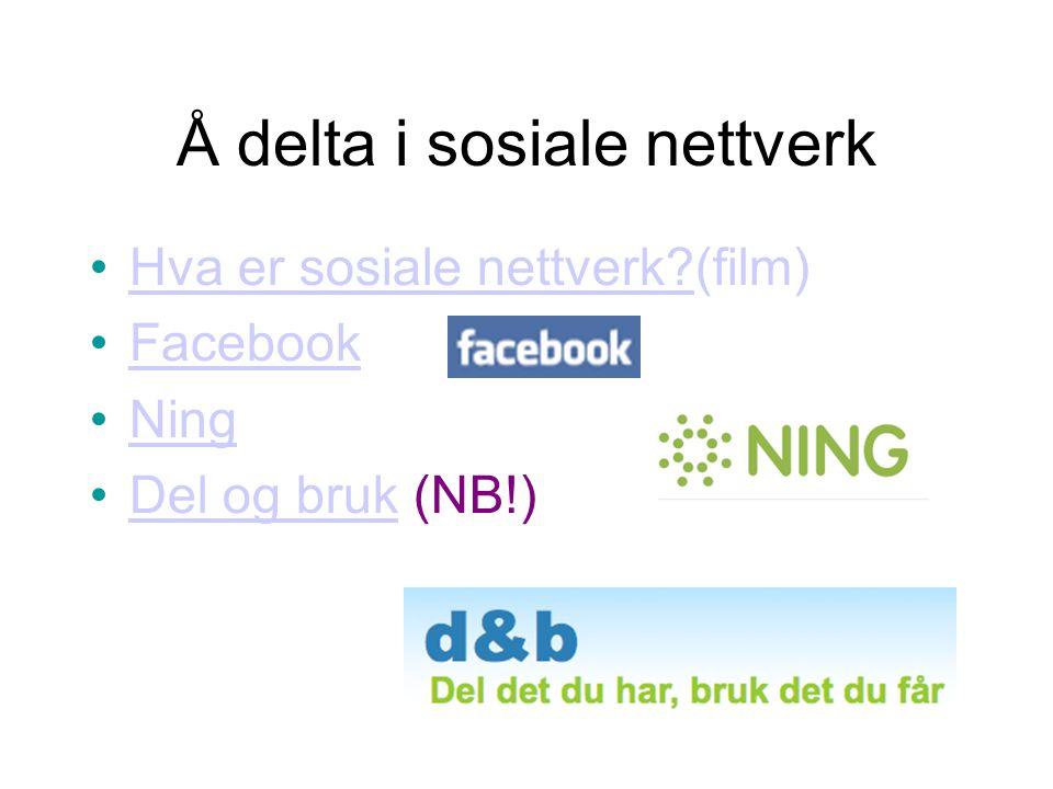 Å delta i sosiale nettverk •Hva er sosiale nettverk?(film)Hva er sosiale nettverk? •FacebookFacebook •NingNing •Del og bruk (NB!)Del og bruk
