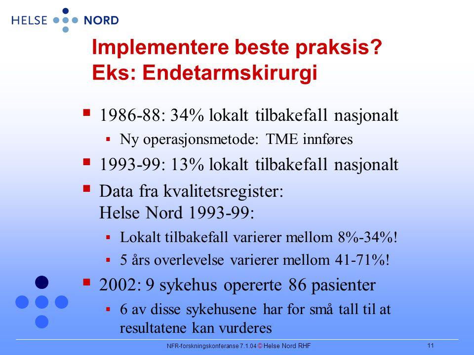NFR-forskningskonferanse 7.1.04 © Helse Nord RHF 11 Implementere beste praksis.