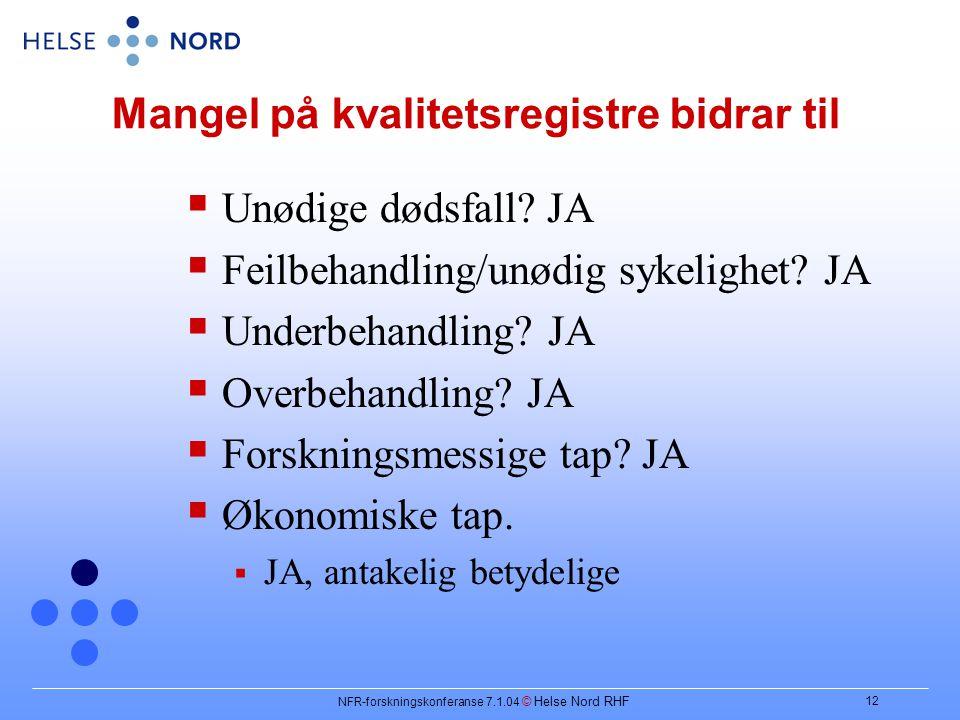 NFR-forskningskonferanse 7.1.04 © Helse Nord RHF 12 Mangel på kvalitetsregistre bidrar til  Unødige dødsfall.