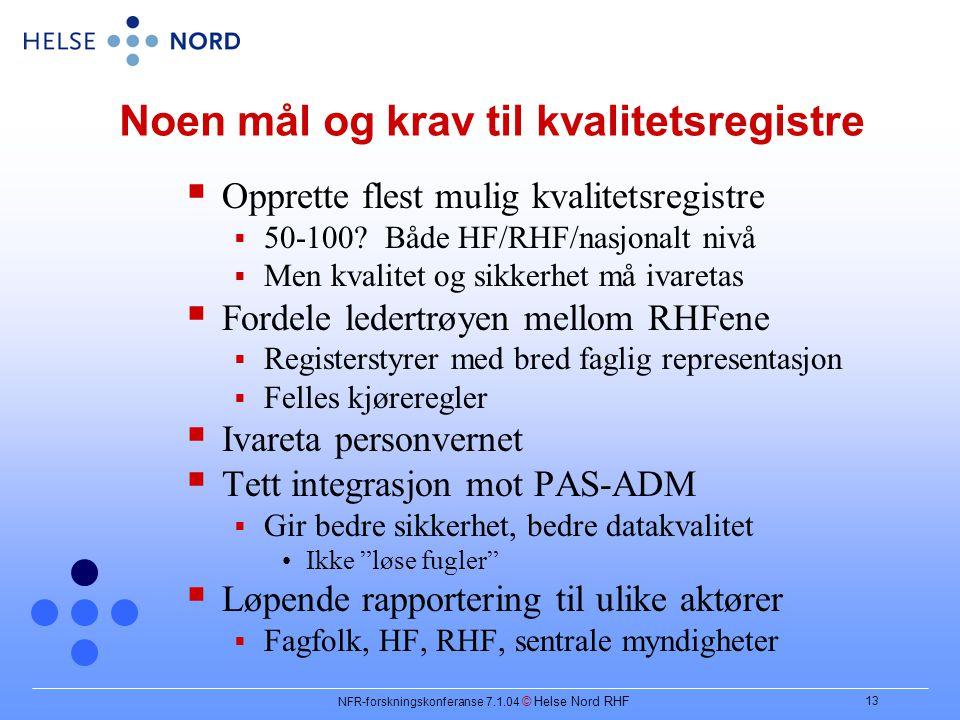 NFR-forskningskonferanse 7.1.04 © Helse Nord RHF 13 Noen mål og krav til kvalitetsregistre  Opprette flest mulig kvalitetsregistre  50-100.