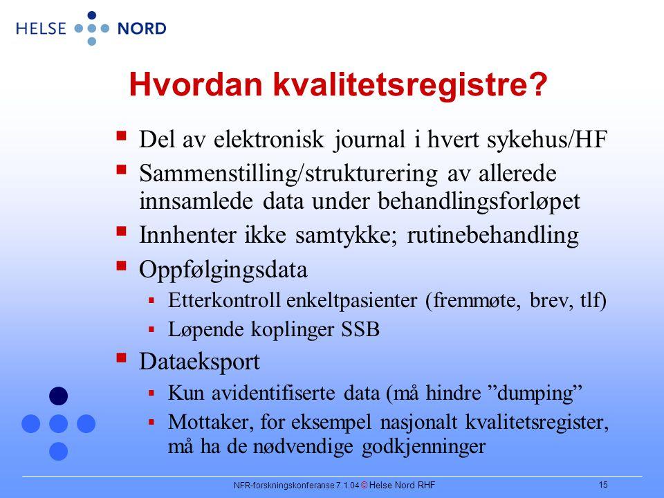 NFR-forskningskonferanse 7.1.04 © Helse Nord RHF 15 Hvordan kvalitetsregistre.