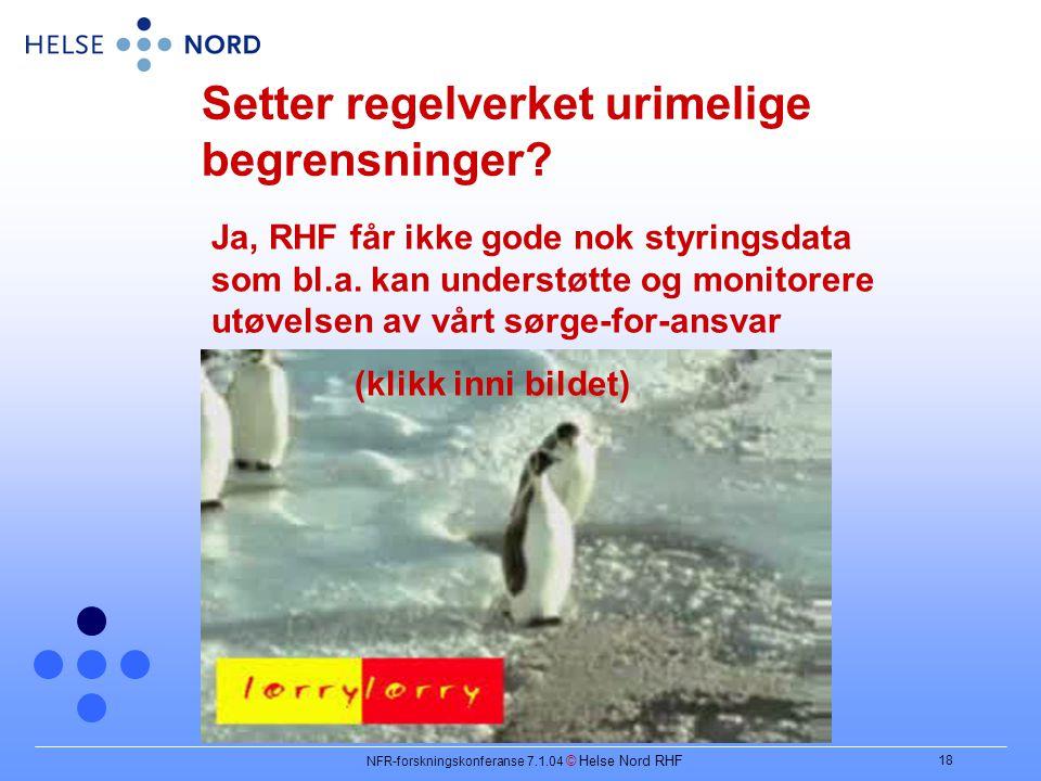 NFR-forskningskonferanse 7.1.04 © Helse Nord RHF 18 Setter regelverket urimelige begrensninger.