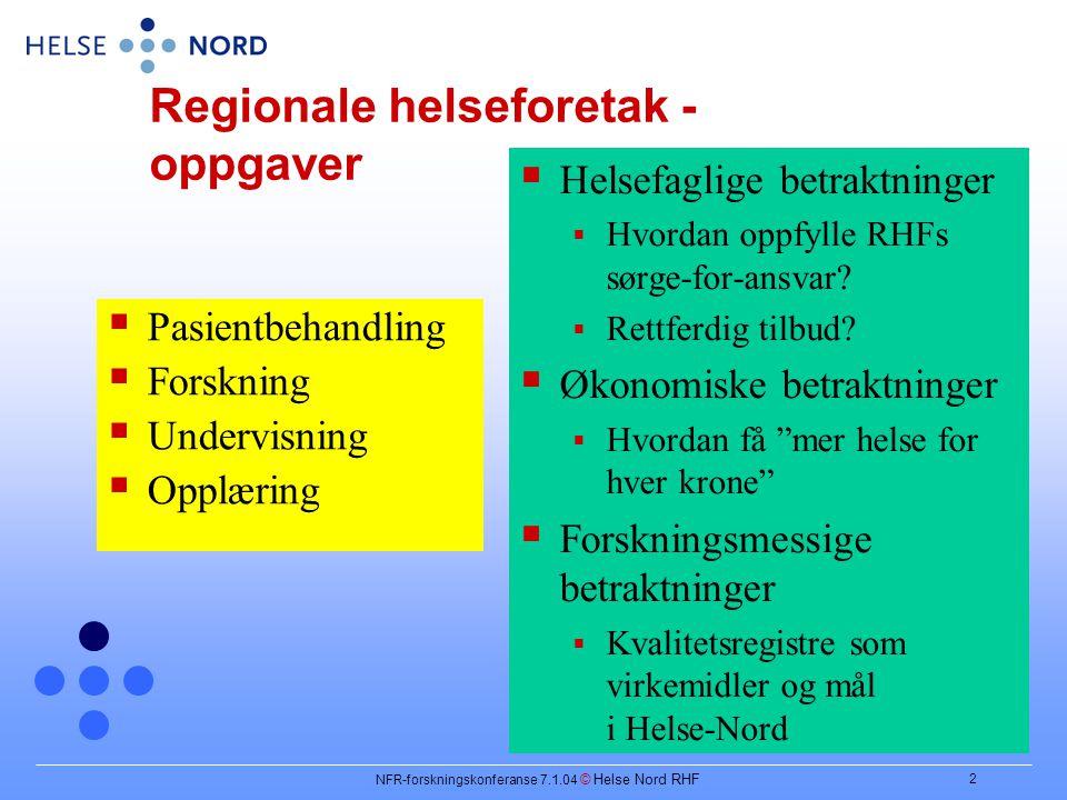 NFR-forskningskonferanse 7.1.04 © Helse Nord RHF 2 Regionale helseforetak - oppgaver  Pasientbehandling  Forskning  Undervisning  Opplæring  Helsefaglige betraktninger  Hvordan oppfylle RHFs sørge-for-ansvar.