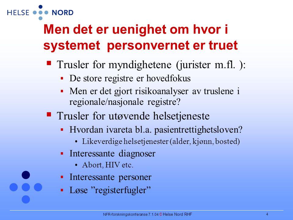 NFR-forskningskonferanse 7.1.04 © Helse Nord RHF 4 Men det er uenighet om hvor i systemet personvernet er truet  Trusler for myndighetene (jurister m.fl.