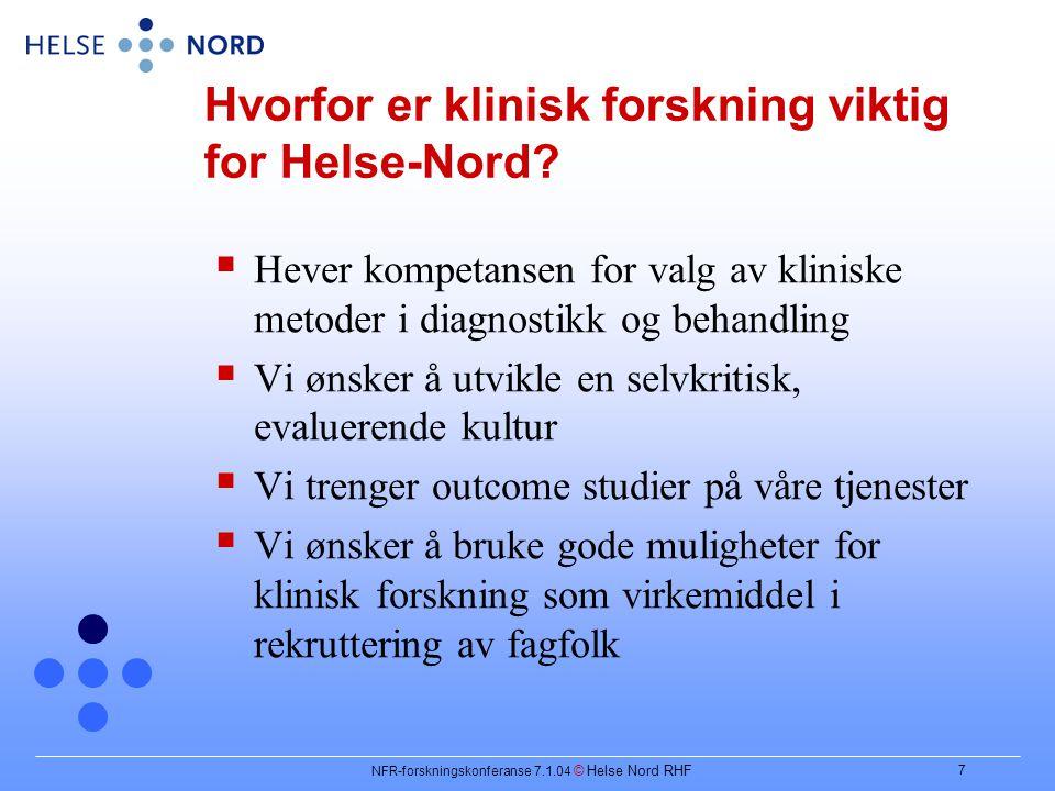 NFR-forskningskonferanse 7.1.04 © Helse Nord RHF 7 Hvorfor er klinisk forskning viktig for Helse-Nord.