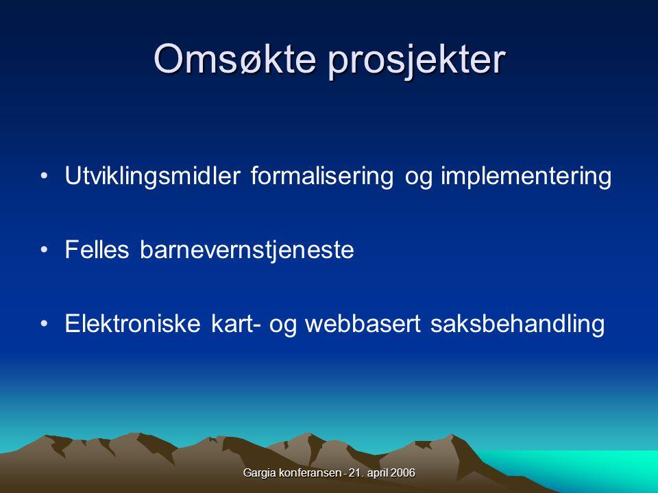 Gargia konferansen - 21. april 2006 Omsøkte prosjekter •Utviklingsmidler formalisering og implementering •Felles barnevernstjeneste •Elektroniske kart