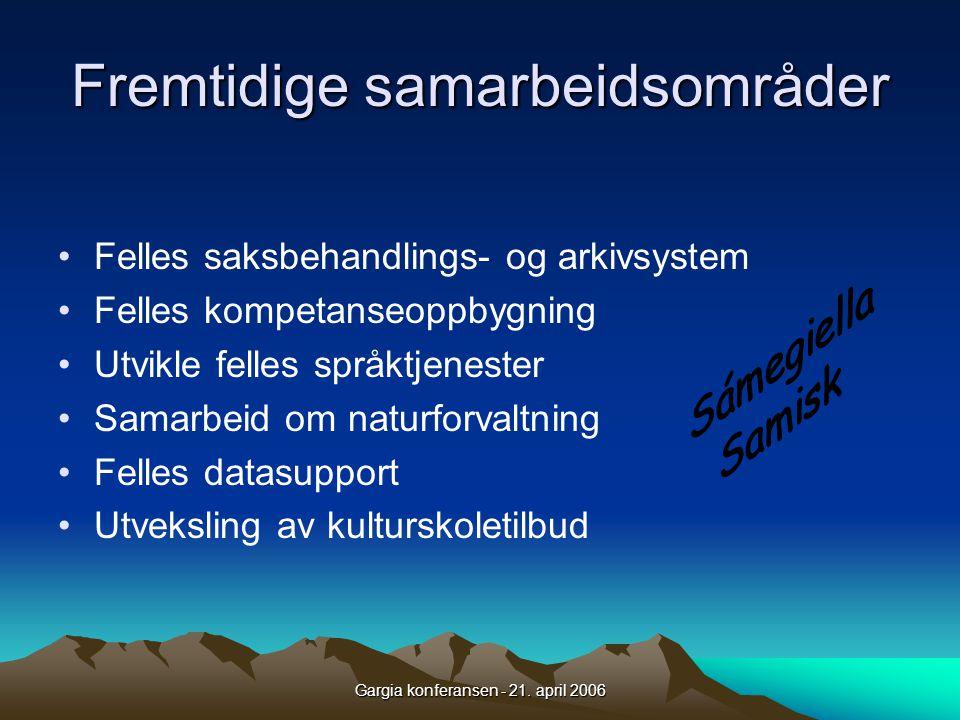 Gargia konferansen - 21. april 2006 Fremtidige samarbeidsområder •Felles saksbehandlings- og arkivsystem •Felles kompetanseoppbygning •Utvikle felles