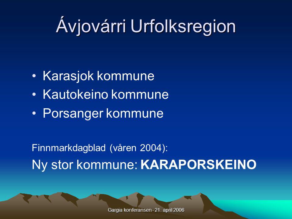 Gargia konferansen - 21. april 2006 Ávjovárri Urfolksregion •Karasjok kommune •Kautokeino kommune •Porsanger kommune Finnmarkdagblad (våren 2004): Ny