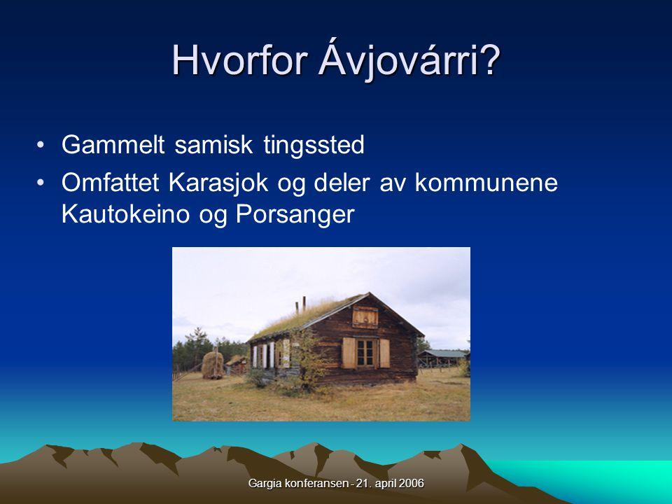 Gargia konferansen - 21. april 2006 Hvorfor Ávjovárri? •Gammelt samisk tingssted •Omfattet Karasjok og deler av kommunene Kautokeino og Porsanger