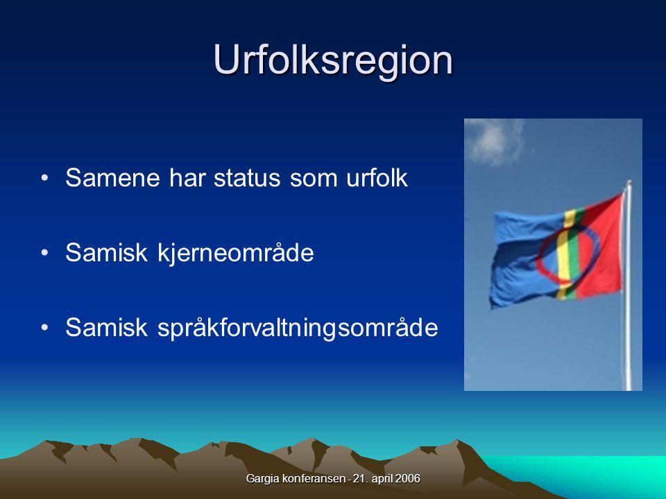 Gargia konferansen - 21. april 2006 Urfolksregion •Samene har status som urfolk •Samisk kjerneområde •Samisk språkforvaltningsområde