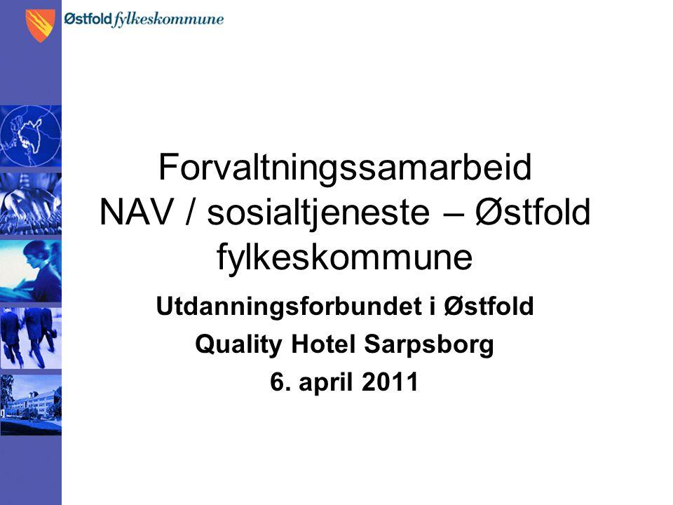 Forvaltningssamarbeid NAV / sosialtjeneste – Østfold fylkeskommune Utdanningsforbundet i Østfold Quality Hotel Sarpsborg 6.