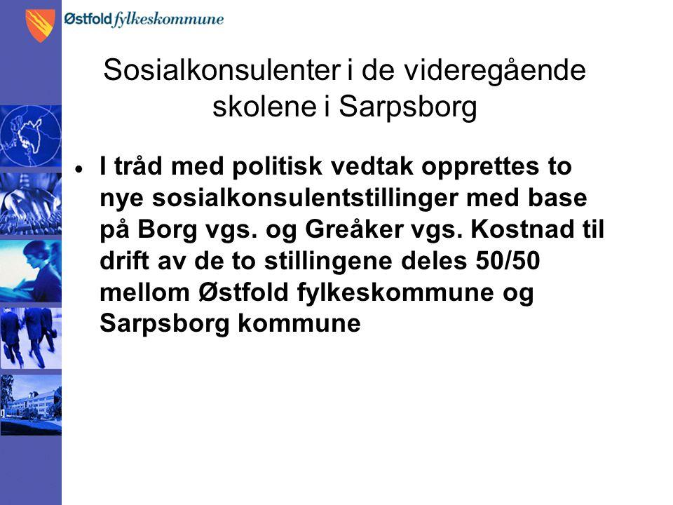 Sosialkonsulenter i de videregående skolene i Sarpsborg  I tråd med politisk vedtak opprettes to nye sosialkonsulentstillinger med base på Borg vgs.
