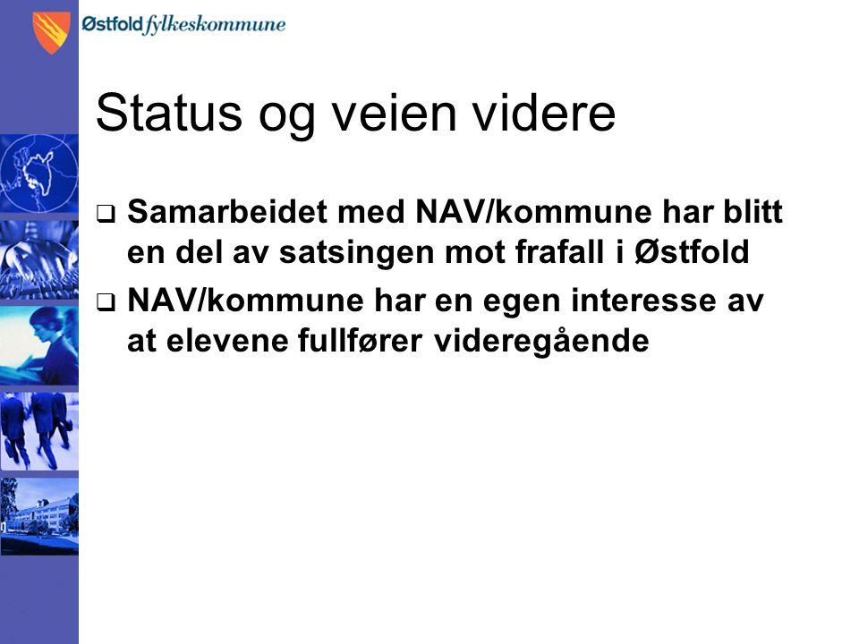 Status og veien videre  Samarbeidet med NAV/kommune har blitt en del av satsingen mot frafall i Østfold  NAV/kommune har en egen interesse av at elevene fullfører videregående