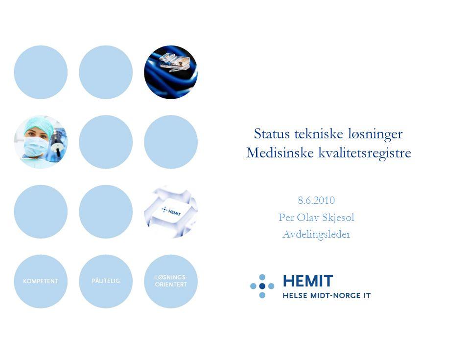 Status tekniske løsninger Medisinske kvalitetsregistre 8.6.2010 Per Olav Skjesol Avdelingsleder