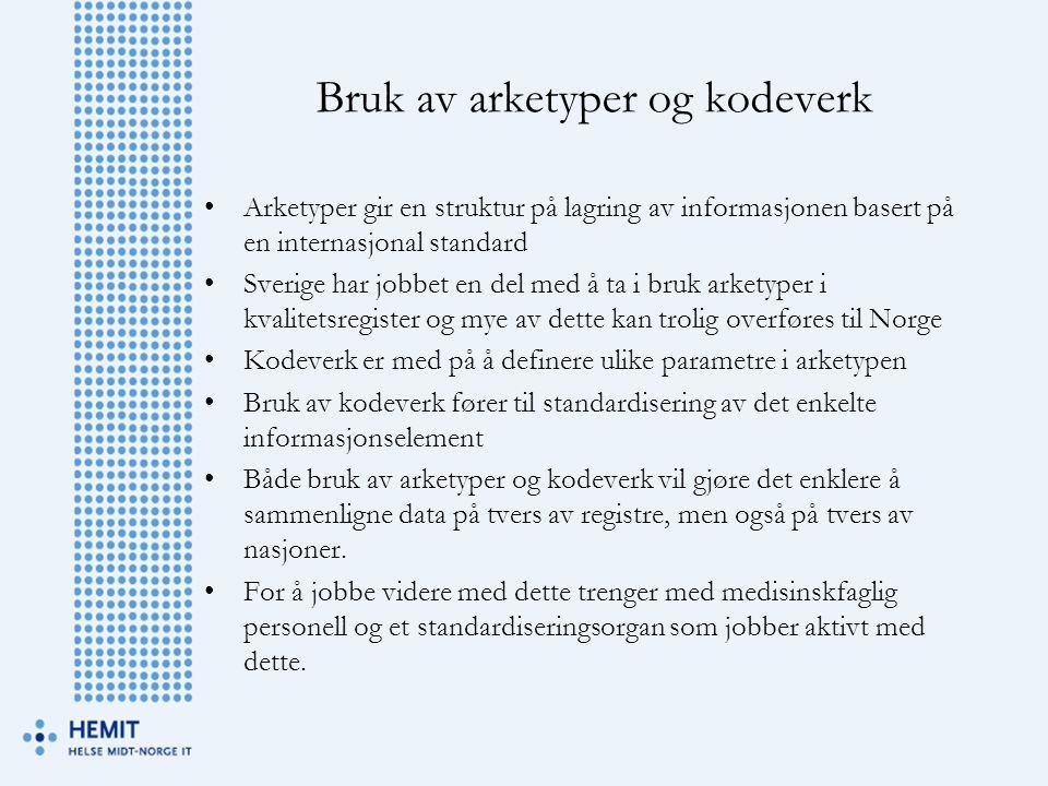 Bruk av arketyper og kodeverk •Arketyper gir en struktur på lagring av informasjonen basert på en internasjonal standard •Sverige har jobbet en del me
