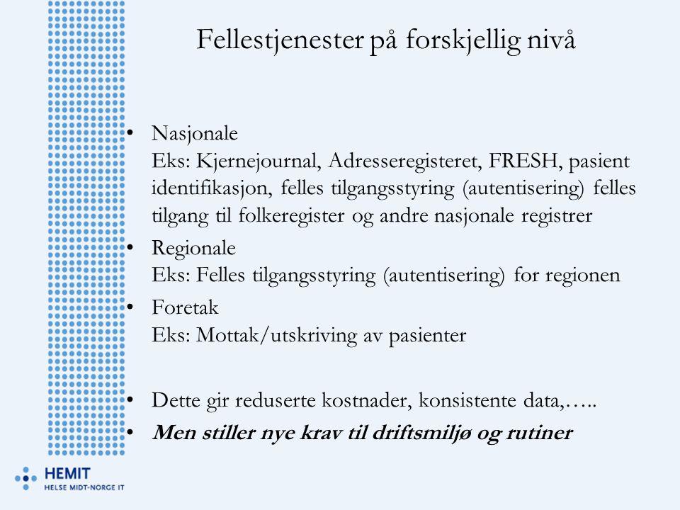Fellestjenester på forskjellig nivå •Nasjonale Eks: Kjernejournal, Adresseregisteret, FRESH, pasient identifikasjon, felles tilgangsstyring (autentise