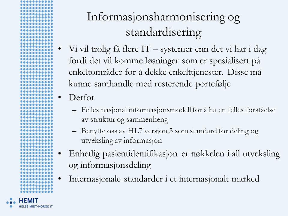 Informasjonsharmonisering og standardisering •Vi vil trolig få flere IT – systemer enn det vi har i dag fordi det vil komme løsninger som er spesialis
