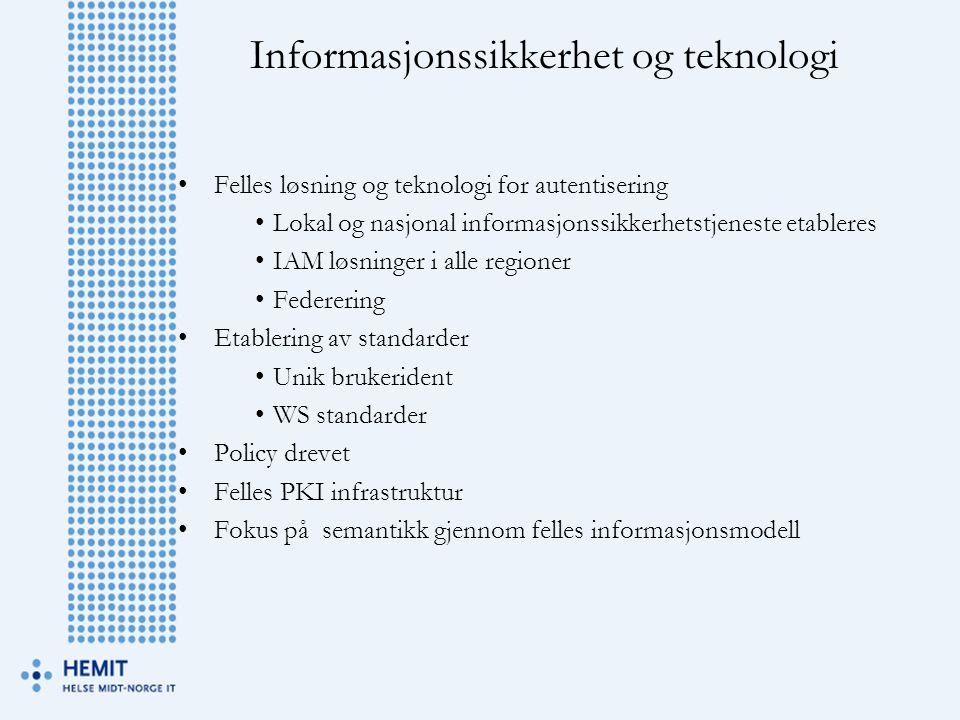 Informasjonssikkerhet og teknologi •Felles løsning og teknologi for autentisering •Lokal og nasjonal informasjonssikkerhetstjeneste etableres •IAM løs