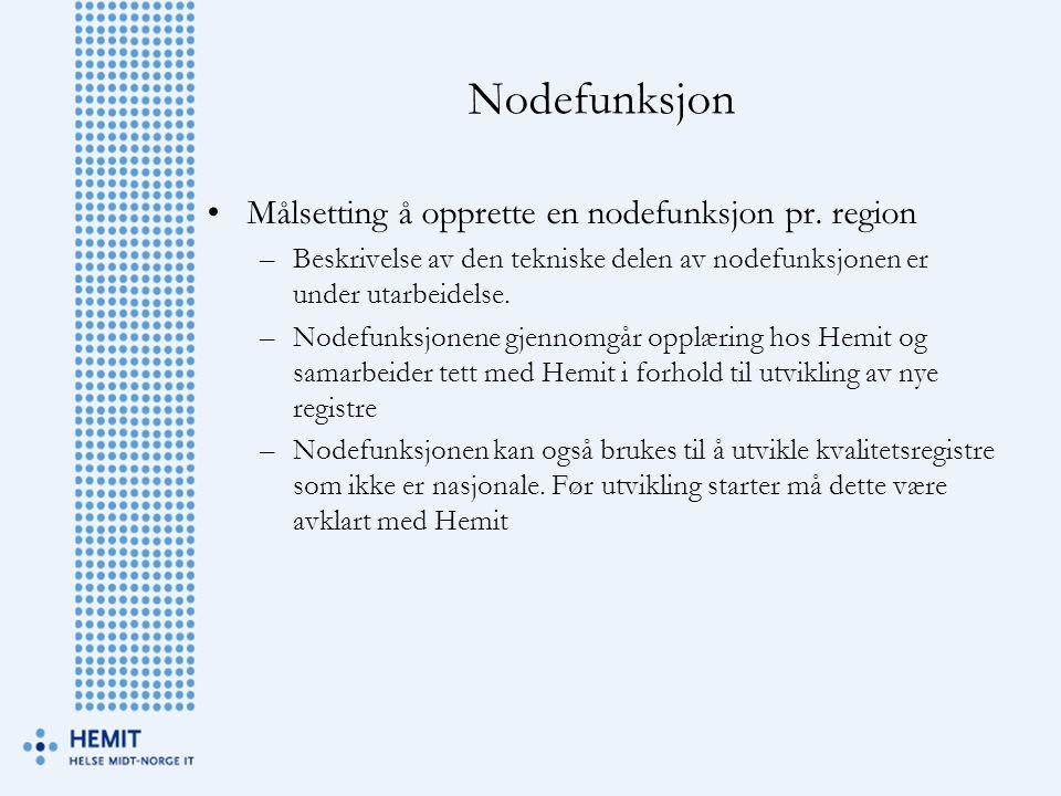 Nodefunksjon •Målsetting å opprette en nodefunksjon pr. region –Beskrivelse av den tekniske delen av nodefunksjonen er under utarbeidelse. –Nodefunksj
