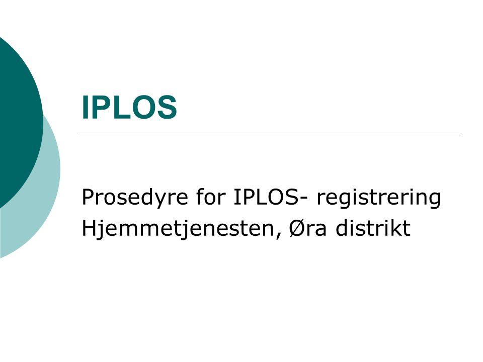 Hensikt  Ivareta praktisk gjennomføring av riktig IPLOS- registrering  En enkel veileder