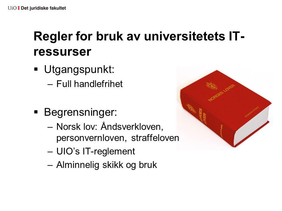 Regler for bruk av universitetets IT- ressurser  Utgangspunkt: –Full handlefrihet  Begrensninger: –Norsk lov: Åndsverkloven, personvernloven, straffeloven –UIO's IT-reglement –Alminnelig skikk og bruk