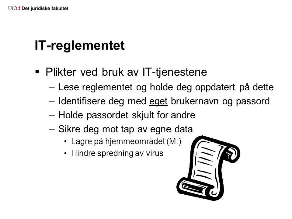 IT-reglementet  Plikter ved bruk av IT-tjenestene –Lese reglementet og holde deg oppdatert på dette –Identifisere deg med eget brukernavn og passord