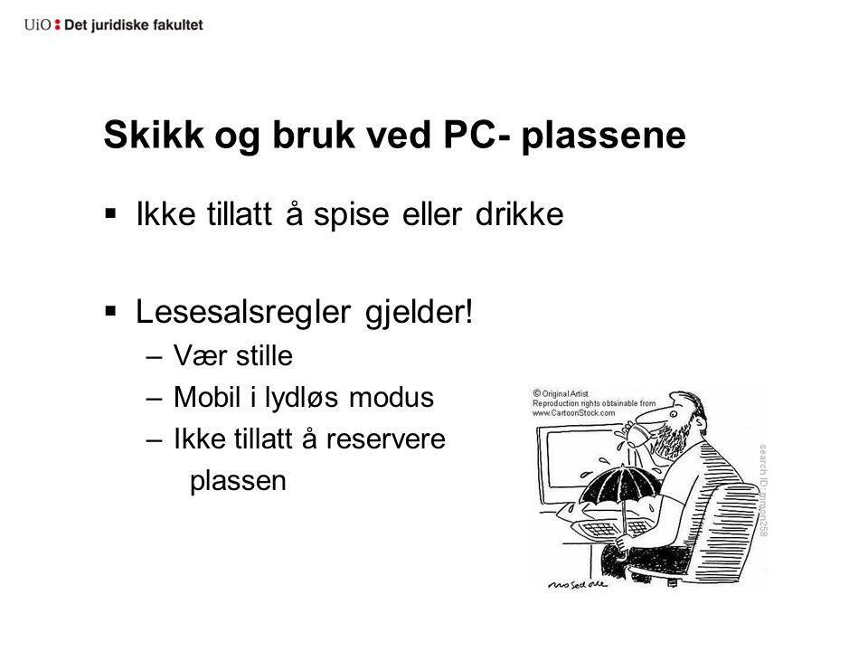 Skikk og bruk ved PC- plassene  Ikke tillatt å spise eller drikke  Lesesalsregler gjelder.