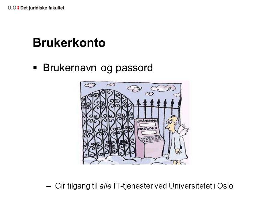 Brukerkonto  Brukernavn og passord –Gir tilgang til alle IT-tjenester ved Universitetet i Oslo