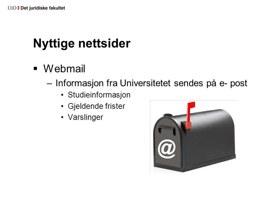 Nyttige nettsider  Webmail –Informasjon fra Universitetet sendes på e- post •Studieinformasjon •Gjeldende frister •Varslinger