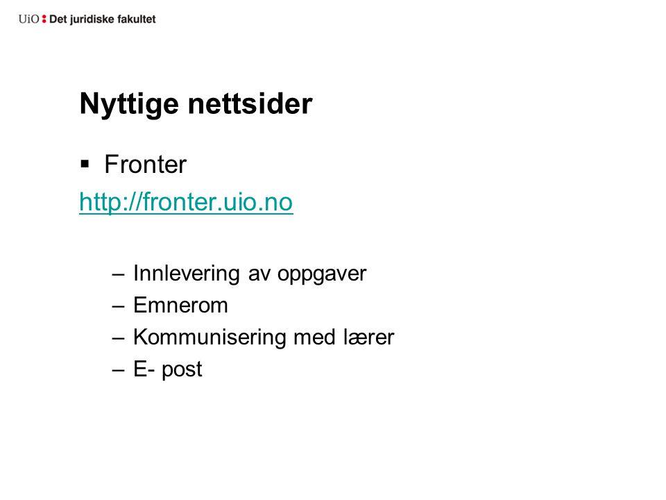 Nyttige nettsider  Fronter http://fronter.uio.no –Innlevering av oppgaver –Emnerom –Kommunisering med lærer –E- post