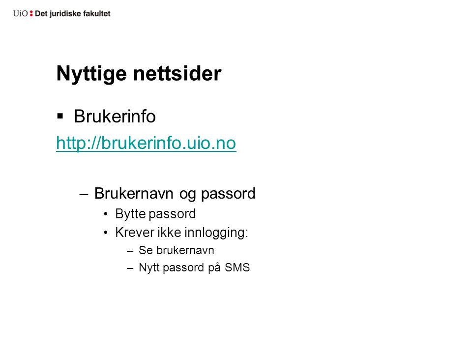 Nyttige nettsider  Brukerinfo http://brukerinfo.uio.no –Brukernavn og passord •Bytte passord •Krever ikke innlogging: –Se brukernavn –Nytt passord på SMS