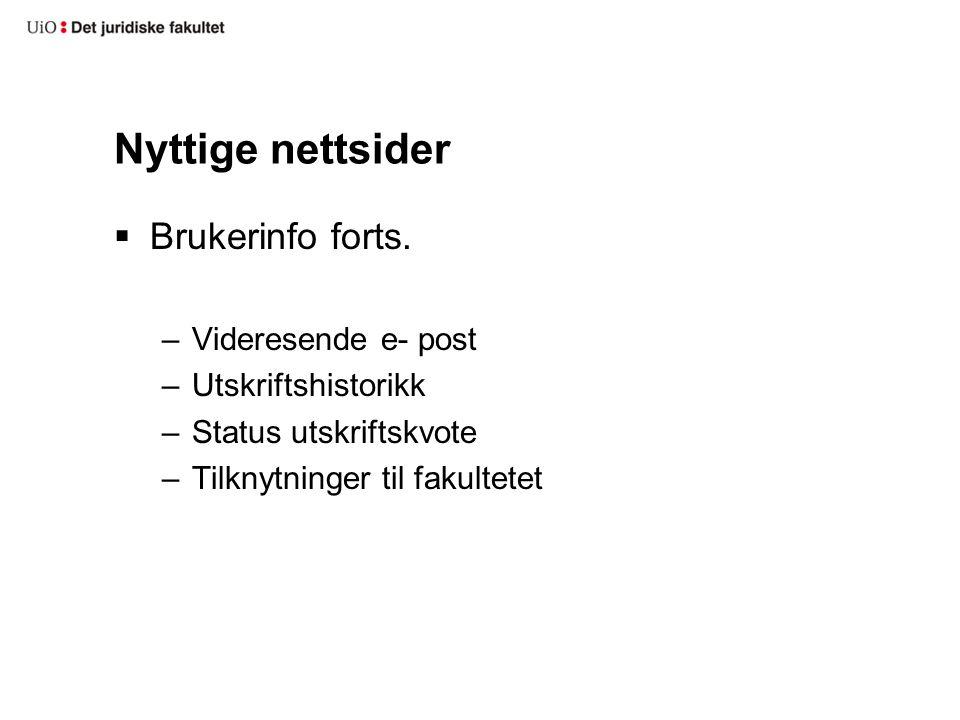  Brukerinfo forts. –Videresende e- post –Utskriftshistorikk –Status utskriftskvote –Tilknytninger til fakultetet