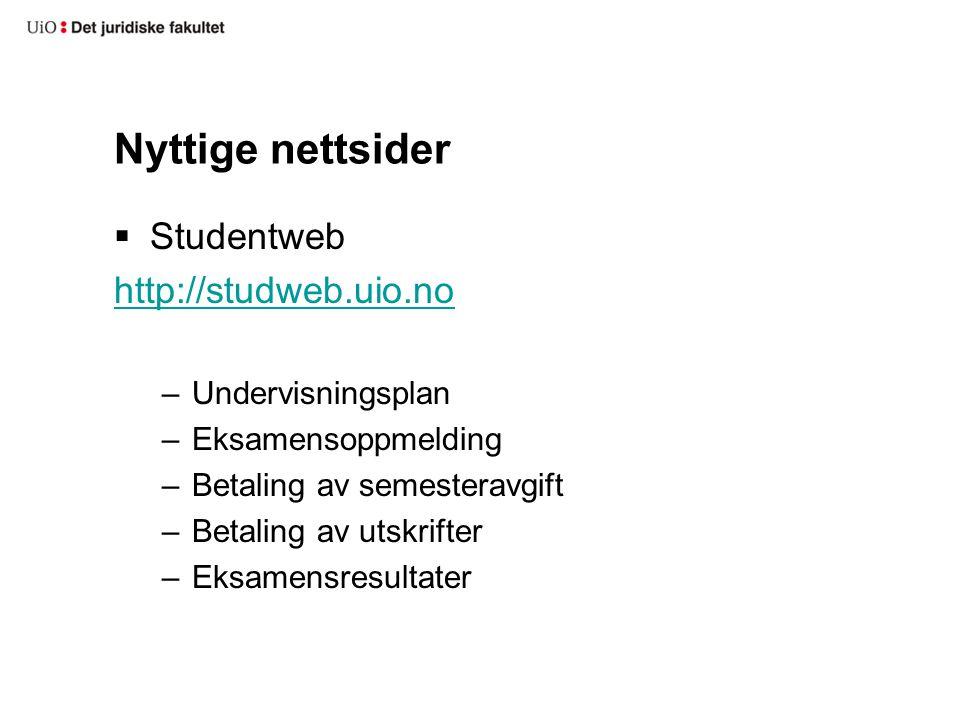 Nyttige nettsider  Studentweb http://studweb.uio.no –Undervisningsplan –Eksamensoppmelding –Betaling av semesteravgift –Betaling av utskrifter –Eksamensresultater