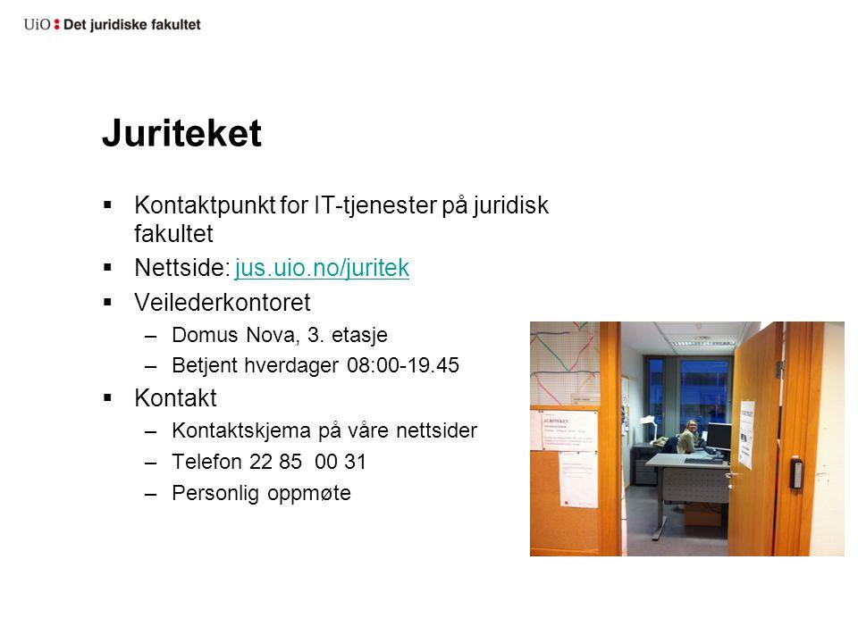 Juriteket  Kontaktpunkt for IT-tjenester på juridisk fakultet  Nettside: jus.uio.no/juritekjus.uio.no/juritek  Veilederkontoret –Domus Nova, 3.