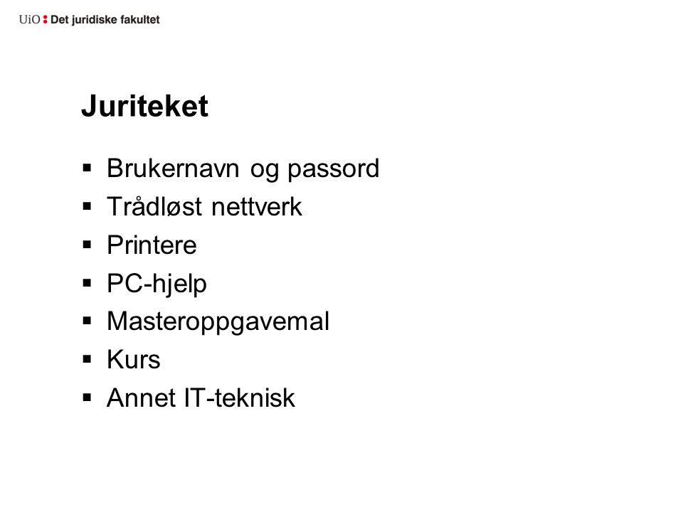 Juriteket  Brukernavn og passord  Trådløst nettverk  Printere  PC-hjelp  Masteroppgavemal  Kurs  Annet IT-teknisk