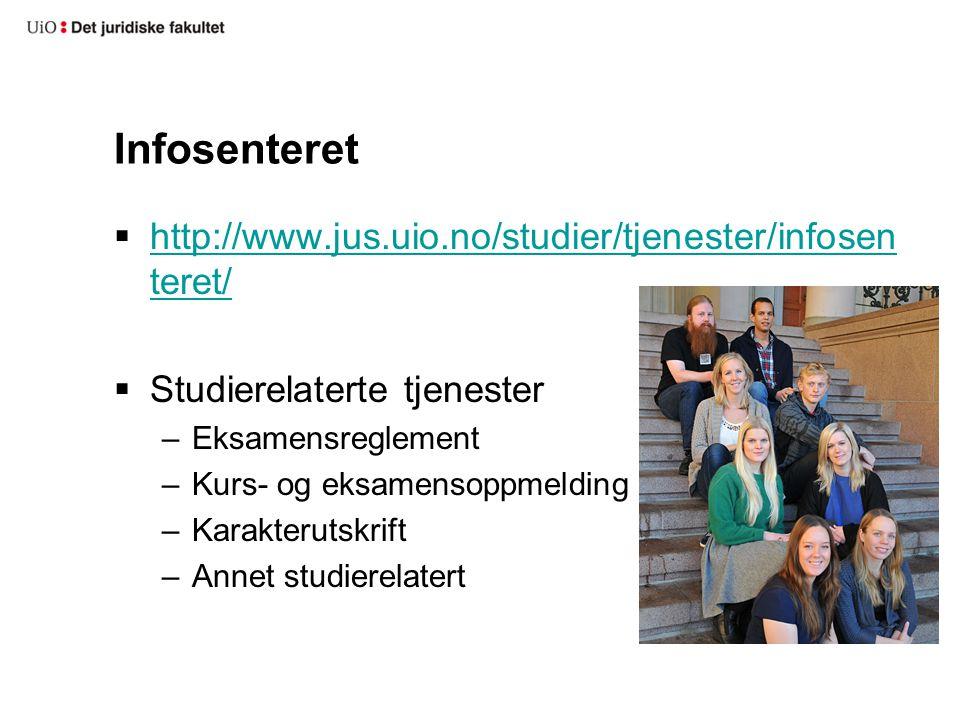 Infosenteret  http://www.jus.uio.no/studier/tjenester/infosen teret/ http://www.jus.uio.no/studier/tjenester/infosen teret/  Studierelaterte tjenester –Eksamensreglement –Kurs- og eksamensoppmelding –Karakterutskrift –Annet studierelatert
