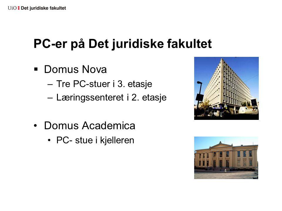 PC-er på Det juridiske fakultet  Domus Nova –Tre PC-stuer i 3. etasje –Læringssenteret i 2. etasje •Domus Academica •PC- stue i kjelleren