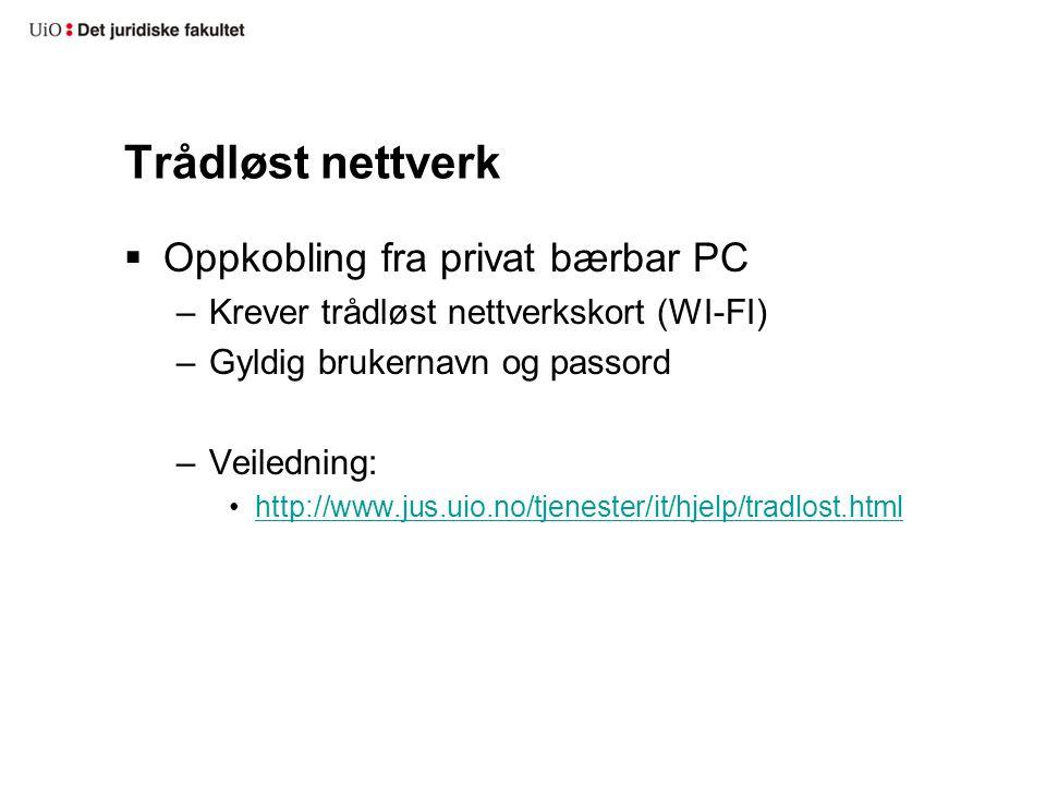 Trådløst nettverk  Oppkobling fra privat bærbar PC –Krever trådløst nettverkskort (WI-FI) –Gyldig brukernavn og passord –Veiledning: •http://www.jus.