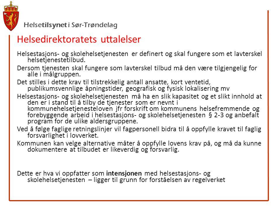 Helsetilsynet i Sør-Trøndelag Helsedirektoratets uttalelser Helsestasjons- og skolehelsetjenesten er definert og skal fungere som et lavterskel helsetjenestetilbud.