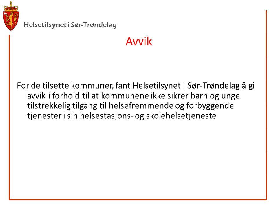 Helsetilsynet i Sør-Trøndelag Avvik For de tilsette kommuner, fant Helsetilsynet i Sør-Trøndelag å gi avvik i forhold til at kommunene ikke sikrer barn og unge tilstrekkelig tilgang til helsefremmende og forbyggende tjenester i sin helsestasjons- og skolehelsetjeneste