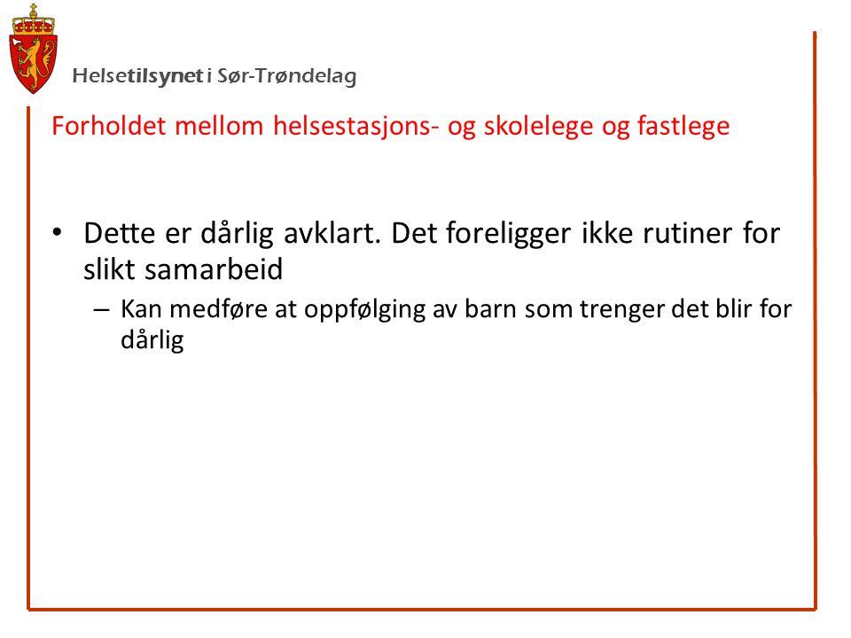 Helsetilsynet i Sør-Trøndelag Forholdet mellom helsestasjons- og skolelege og fastlege • Dette er dårlig avklart.