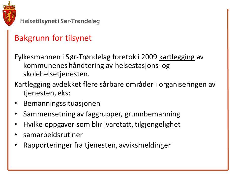 Helsetilsynet i Sør-Trøndelag Bakgrunn for tilsynet Fylkesmannen i Sør-Trøndelag foretok i 2009 kartlegging av kommunenes håndtering av helsestasjons- og skolehelsetjenesten.