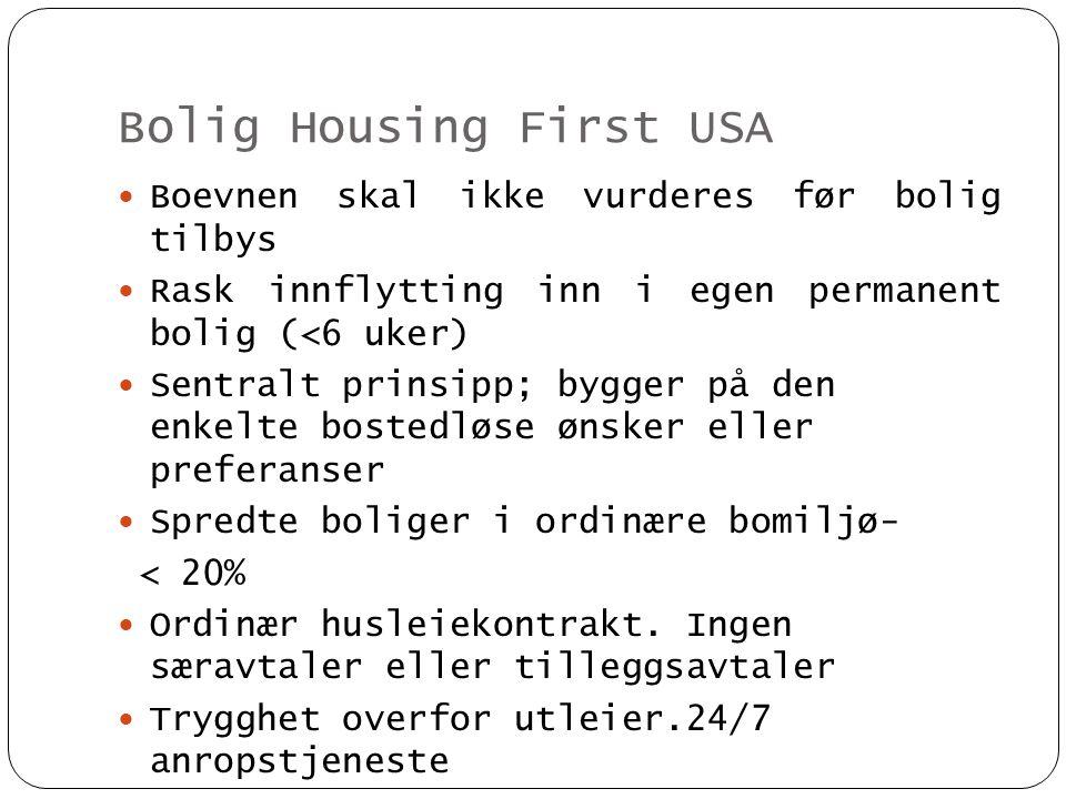 Tjenester HF USA Housing First betyr ikke housing only  Bolig er starten og ikke slutten  Tilbud om omfattende tjenester basert på deltakers ønsker; botiltak, økonomi, arbeid, fritid, nettverk/sosiale relasjoner og rus/psykiske lidelser  Det aller viktigste etter bolig er arbeid og aktivitet  Minimum 1.